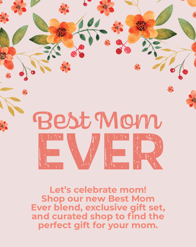 Best Mom Ever - Let's celebrate mom! Shop our new Best Mom Ever blend, exclusive gift set, and curated shop to find the perfect gift for your mom.