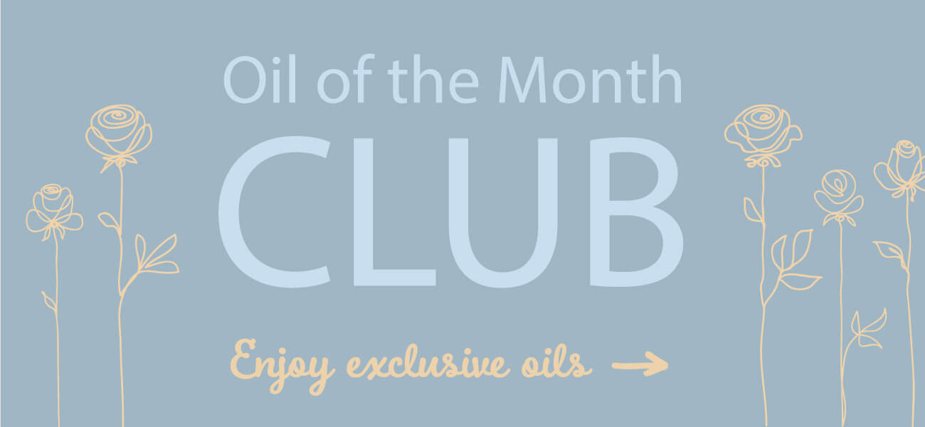 Oil of the Month Club! Enjoy exclusive oils ->