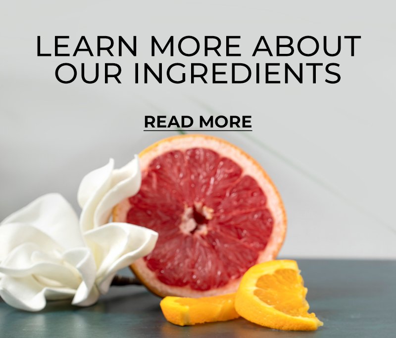 Learn More about our ingredients - Read More